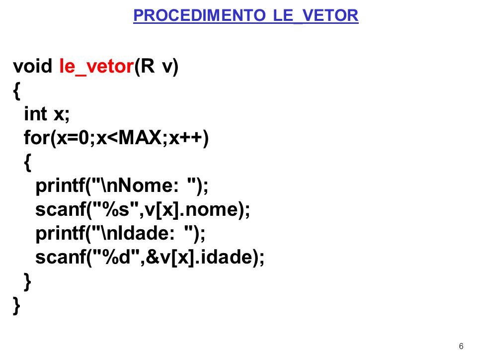 for(x=0;x<MAX;x++) printf( \nNome: ); scanf( %s ,v[x].nome);